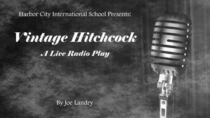 Harbor City International School Theater Presents VINTAGE HITCHCOCK: A LIVE RADIO PLAY