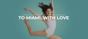 Miami City Ballet Announces Outdoor Performance Series TO MIAMI, WITH LOVE