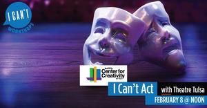 Theatre Tulsa Hosts I CAN'T ACT Workshop