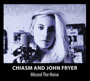 Chiasm & John Fryer Announce The Release Of Debut Album 'Missed The Noise'
