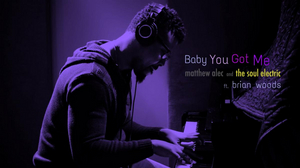 Matthew Alec and The Soul Electric Share New Single 'Baby You Got Me'