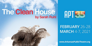 Arkansas Public Theatre Presents THE CLEAN HOUSE