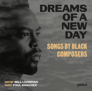 Baritone Will Liverman Releases DREAMS OF A NEW DAY: Songs by Black Composers on Cedille Records