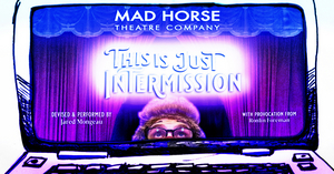 Mad Horse Theatre Presents THIS IS JUST INTERMISSION With Jared Mongeau