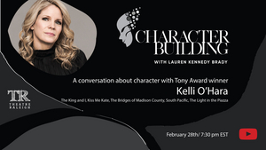 Kelli O'Hara Joins Theatre Raleigh's Monthly Virtual Show CHARACTER BUILDING