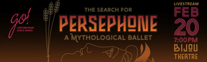 GO! Contemporary Dance Works Presents THE SEARCH FOR PERSEPHONE