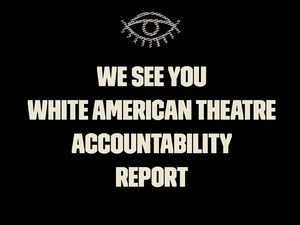 'We See You, White American Theater' Publishes Accountability Report Highlighting Theatres Taking Action