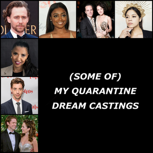 BWW Blog: (Some Of) My Quarantine Dream Castings