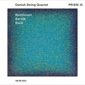 ECM New Series Releases Danish String Quartet PRISM III - Beethoven/Bartók/Bach