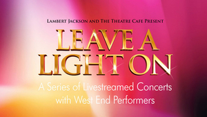 LEAVE A LIGHT ON to Return With 70 Performances Being Re-streamed