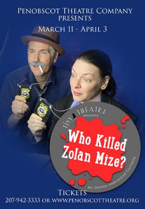 Penobscot Theatre Company Presents WHO KILLED ZOLAN MIZE?