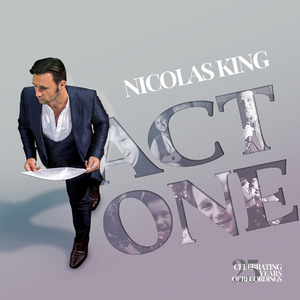 Nicolas King's ACT ONE Album Featuring Liza Minnelli, Tom Selleck, Jane Monheit, and Norm Lewis Out Today on CD