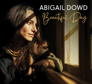 Abigail Dowd To Release Third Album 'Beautiful Day' on April 23