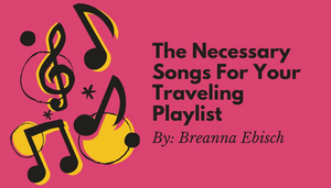 Student Blog: The Necessary Songs For Your Travel Playlist