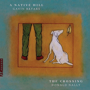 The Crossing Releases Gavin Bryars' A NATIVE HILL On Navona Records