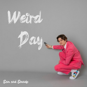 Sam and Sounds Drops Enchanting New Single 'Weird Day'