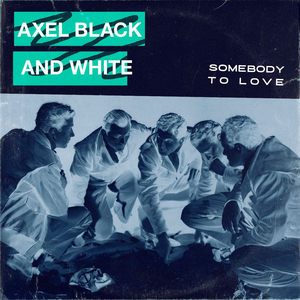 Axel Black & White Releases New Single 'Somebody To Love'