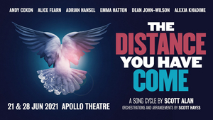Scott Alan's Song Cycle THE DISTANCE YOU HAVE COME to Play West End's Apollo Theatre
