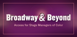 Broadway & Beyond Will Host Event for Stage Managers of Color- Registration Ends Saturday!