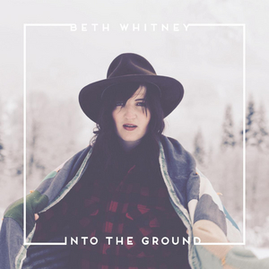 Beth Whitney to Release New Album 'Into the Ground' on May 28