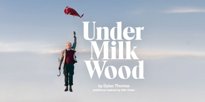 The Olivier and Dorfman Theatres to Reopen in June 2021 With UNDER MILK WOOD and AFTER LIFE