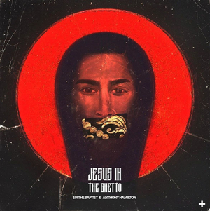 Sir the Baptist Releases New Single 'Jesus In The Ghetto'