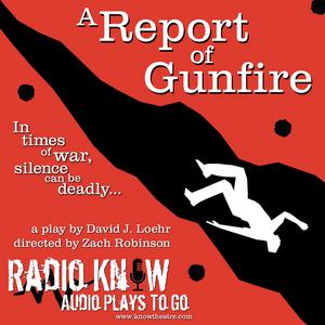 Radio Know Presents A REPORT OF GUNFIRE