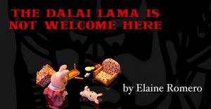 BWW Review: THE DALAI LAMA IS NOT WELCOME HERE ~ ELAINE ROMERO'S New Work-In-Progress