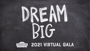 The Firehouse Theatre Announces Dream Big 2021 Virtual Gala