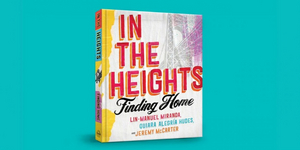 IN THE HEIGHTS: FINDING HOME Book Release Date Moved Up