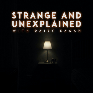 Listen: STRANGE & UNEXPLAINED WITH DAISY EAGAN Podcast Premieres Today
