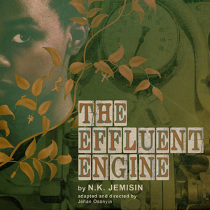 THE EFFLUENT ENGINE Streams for Book-It Repertory Theatre Beginning April 15