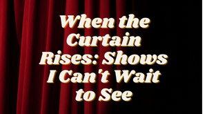 Student Blog: When the Curtain Rises