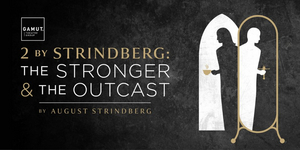 BWW Review: 2 BY STRINDBERG: THE STRONGER AND THE OUTCAST at Gamut Theatre Group