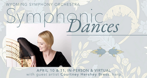 'Symphonic Dance' Will Be the Wyoming Symphony Orchestra's Final Concert of the 2020-21 Season