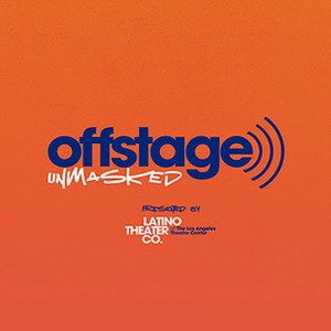 Listen: Latino Theater Company Releases OFFSTAGE/UNMASKED Podcast