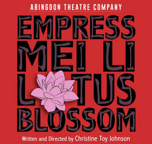 Abingdon Theatre Company Will Host a Watch Party and Talkback For Virtual Festival Winner EMPRESS MEI LI LOTUS BLOSSOM