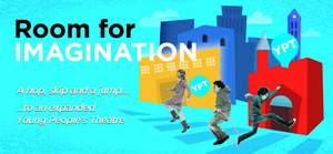 Young People's Theatre Announces 'Room for Imagination' $10.5 Million Expansion Project