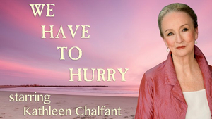 WE HAVE TO HURRY Will Stream on Broadway On Demand Starring Kathleen Chalfant