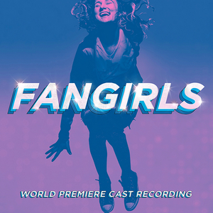 FANGIRLS World Premiere Cast Recording Now Available for Pre-Order