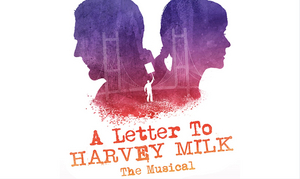 Get $10 tix to A Letter To Harvey Milk