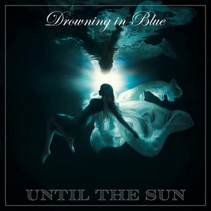 Until The Sun To Release Second Album 'Drowning in Blue'