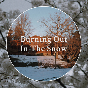Student Blog: Burning Out In The Snow
