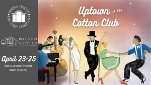 UPTOWN AT THE COTTON CLUB is Performed at the Wilson Center This Weekend