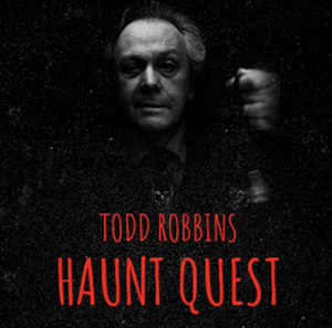 Now Live (and Dead) and In Person TODD ROBBINS' HAUNT QUEST