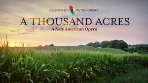 Des Moines Metro Opera Announces World Premiere of A THOUSAND ACRES and $1.5 Million Gift