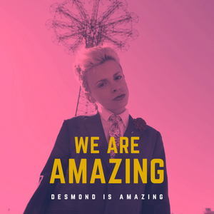 Desmond is Amazing Releases Debut Single 'We Are Amazing'