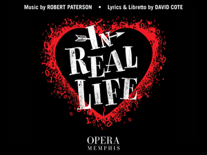 IN REAL LIFE Will Be Performed By Opera Memphis This Month
