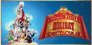 CIRQUE MUSICA HOLIDAY SPECTACULAR to be Presented by Coral Springs Center for the Arts