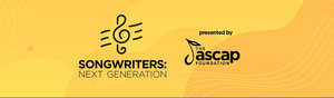 The ASCAP Foundation Presents SONGWRITERS: NEXT GENERATION